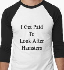 I Get Paid To Look After Hamsters Men's Baseball ¾ T-Shirt