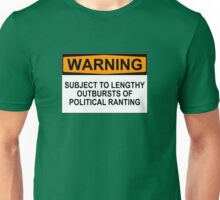WARNING: SUBJECT TO LENGTHY OUTBURSTS OF POLITICAL RANTING Unisex T-Shirt