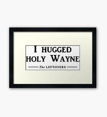 I hugged holy Wayne Framed Print