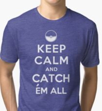 Keep Calm and Catch Em all Tri-blend T-Shirt