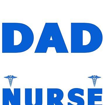 PROUD DAD OF A NURSE by maico