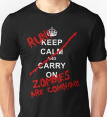 Keep Calm And Carry On - RUN! Zombies Are Coming! T-Shirt