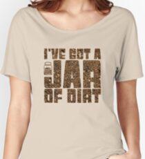 I've got a jar of dirt Women's Relaxed Fit T-Shirt