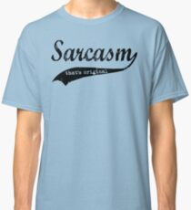 wow sarcasm.... that's original Classic T-Shirt