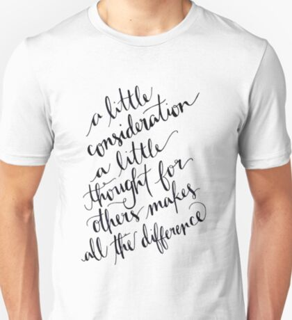 Consideration And Thought Makes All The Difference T-Shirt
