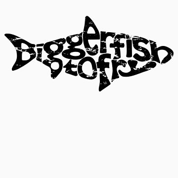 Bigger fish to fry by mindhummus