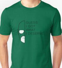 Guess I Got What I Deserve Unisex T-Shirt