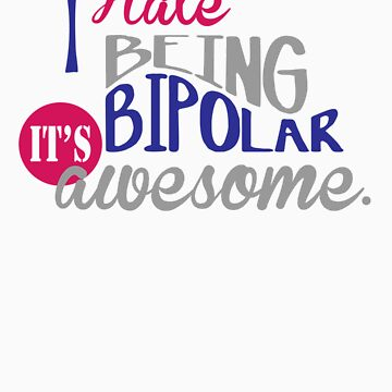 I Hate Being Bipolar... by WickedCool