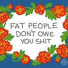 Fat People Don't Owe You Shit by Rachele Cateyes
