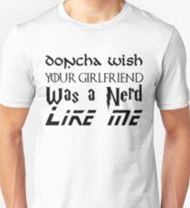 Doncha wish your girlfriend was a nerd - like me!? Unisex T-Shirt