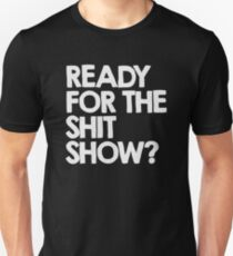 Ready for the shitshow? T-Shirt