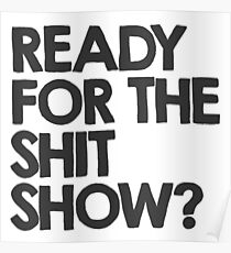 Ready for the shitshow? Poster
