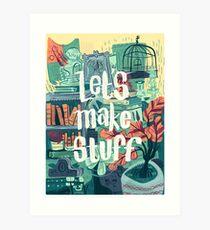 Let's Make Stuff Art Print