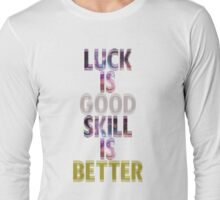 Galaxy Luck is Good Skill is Better  Long Sleeve T-Shirt