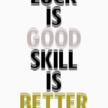 Gold & Silver Luck is Good Skill is Better by number23hta