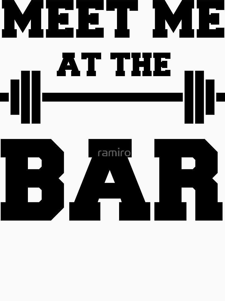 MEET ME AT THE BAR - Funny Gym Design for Lifters - Black Text by ramiro