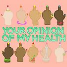 Your Opinion of My Health by Rachele Cateyes
