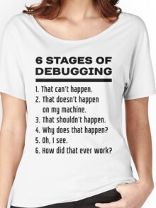 Six Stages of Debugging: Black Text Design for Programmers Women's Relaxed Fit T-Shirt