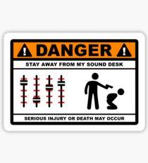 Danger - Stay away from my Sound Desk Sticker