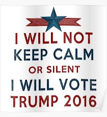 Vote TRUMP 2016 - I Will Not Keep Calm - Make America Great Again - Silent Majority Poster