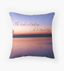 The Lake is Calling So I Must Go Throw Pillow