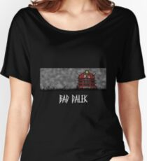 Bad Dalek Women's Relaxed Fit T-Shirt
