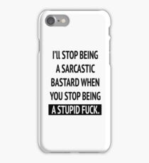 I'll stop being a sarcastic bastard when you stop being a stupid fuck iPhone Case/Skin