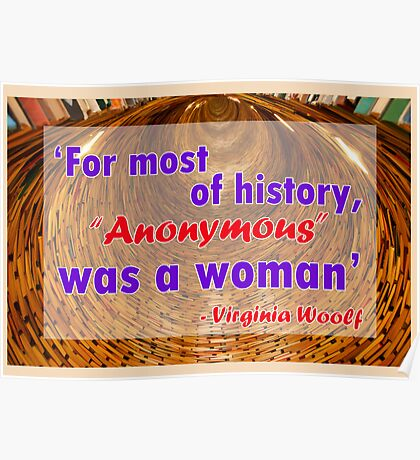 For most of history, Anonymous was a woman - Virginia Woolf Quote Poster