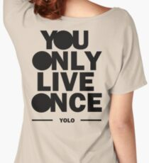 You Only Live Once Women's Relaxed Fit T-Shirt