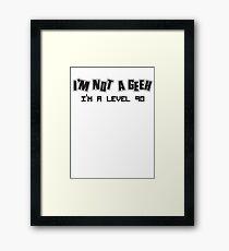 I'm not a geek, I'm a level 90 Framed Print