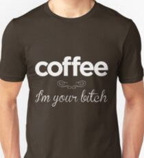 Coffee I'm Your Bitch Unisex T-Shirt