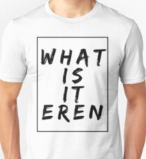 What Is It Eren? (wop edition) T-Shirt