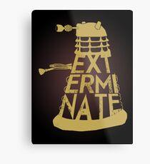 Exterminate Metal Print