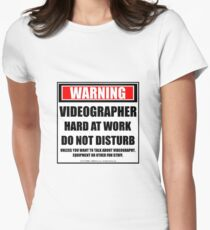 Warning Videographer Hard At Work Do Not Disturb Womens Fitted T-Shirt