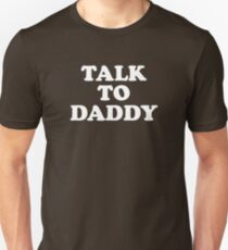 Talk To Daddy Unisex T-Shirt