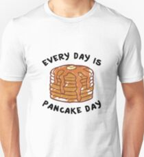 Every Day Is Pancake Day T-Shirt