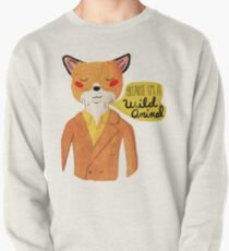 Because I'm A Wild Animal Pullover