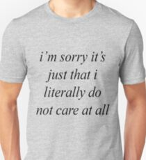 i'm sorry it's just that i literally do not care at all Unisex T-Shirt