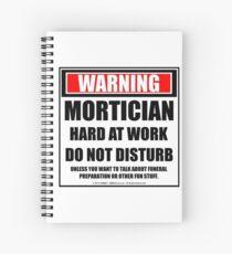 Warning Mortician Hard At Work Do Not Disturb Spiral Notebook