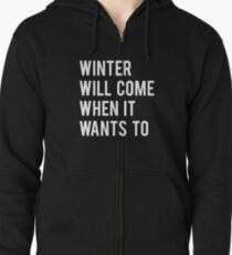 WINTER WILL COME WHEN IT WANTS TO. Zipped Hoodie