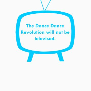 The Dance Dance Revolution Will Not Be Televised - Blue by StatusWhoa