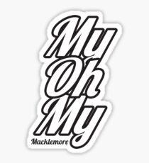 My Oh My Macklemore Sticker
