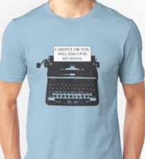 Careful or you will end up in my novel Unisex T-Shirt