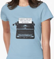 Careful or you will end up in my novel Women's Fitted T-Shirt