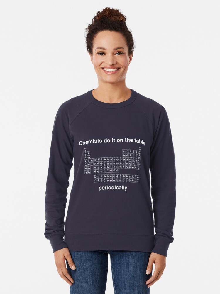 Alternate view of Chemists do it on the table (Periodically) Lightweight Sweatshirt