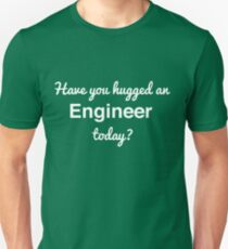 Have you hugged an engineer today? T-Shirt