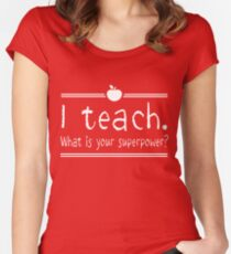 I teach. What is your superpower? Women's Fitted Scoop T-Shirt