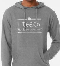 I teach. What is your superpower? Lightweight Hoodie