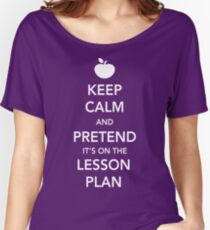Keep Calm and Pretend it's on the lesson plan Women's Relaxed Fit T-Shirt