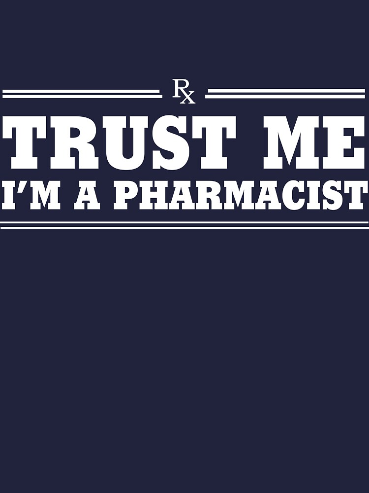 Trust Me, I'm a Pharmacist by careers